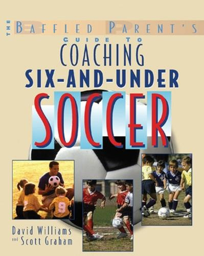 The Baffled Parent's Guide to Coaching 6-and-Under Soccer (Paperback)