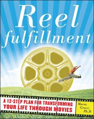 Reel Fulfillment: A Twelve-step Plan for Transforming Your Life Through Movies (Paperback)