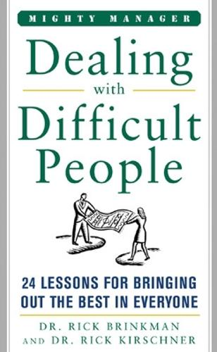 Dealing with Difficult People: 24 Lessons for Bringing Out the Best in Everyone - Mighty Managers Series (Hardback)