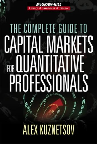 The Complete Guide to Capital Markets for Quantitative Professionals - McGraw-Hill Library of Investment and Finance (Hardback)