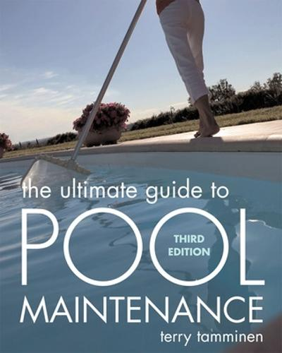 The Ultimate Guide to Pool Maintenance, Third Edition (Paperback)