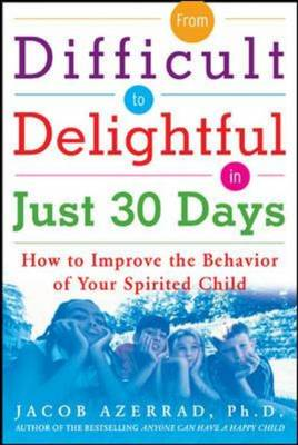 From Difficult to Delightful in Just 30 Days: How to Improve the Behavior of Your Spirited Child (Paperback)