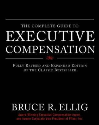 The Complete Guide to Executive Compensation (Hardback)