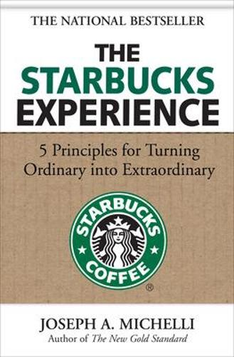 The Starbucks Experience: 5 Principles for Turning Ordinary Into Extraordinary (Hardback)