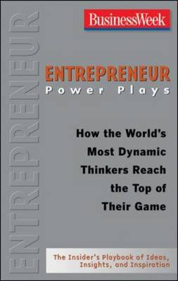 Entrepreneur Power Plays: How the World's Most Dynamic Thinkers Reach the Top of Their Game (Paperback)