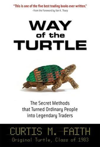 Way of the Turtle: The Secret Methods that Turned Ordinary People into Legendary Traders (Hardback)