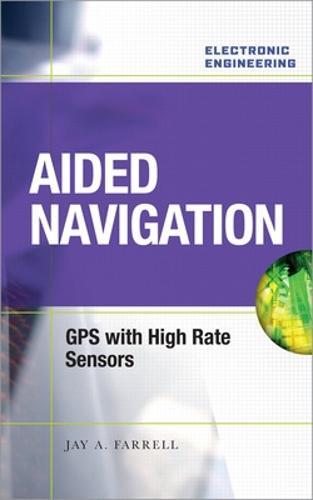 Aided Navigation: GPS with High Rate Sensors (Hardback)