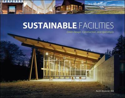 Sustainable Facilities: Green Design, Construction, and Operations (Paperback)
