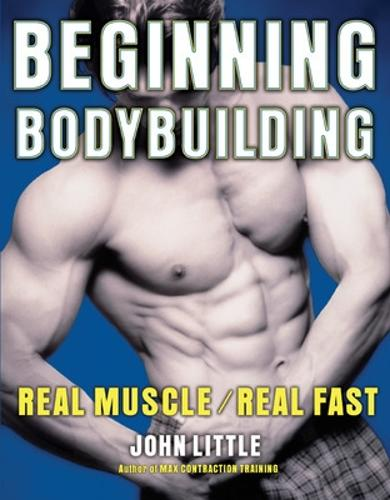 Beginning Bodybuilding: Real Muscle/Real Fast (Paperback)
