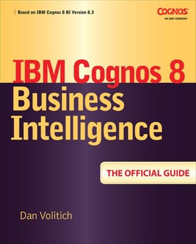 IBM Cognos 8 Business Intelligence: The Official Guide (Paperback)