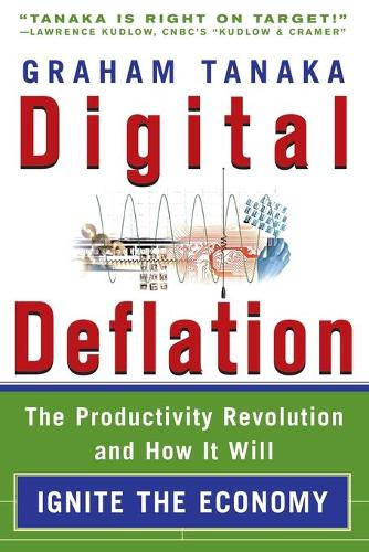 Digital Deflation: The Productivity Revolution and How it Will Ignite the Economy (Paperback)