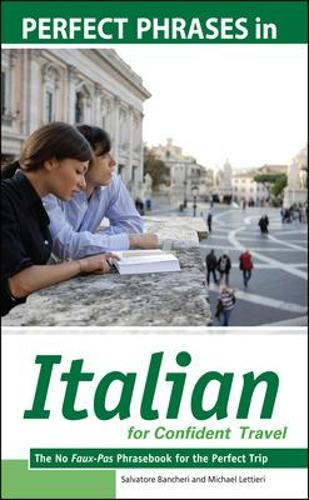 Perfect Phrases in Italian for Confident Travel: The No Faux-Pas Phrasebook for the Perfect Trip - Perfect Phrases Series (Paperback)