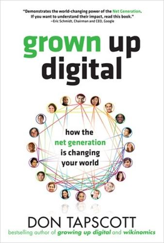 Grown Up Digital: How the Net Generation is Changing Your World (Hardback)