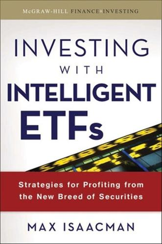 Investing with Intelligent ETFs: Strategies for Profiting from the New Breed of Securities (Hardback)