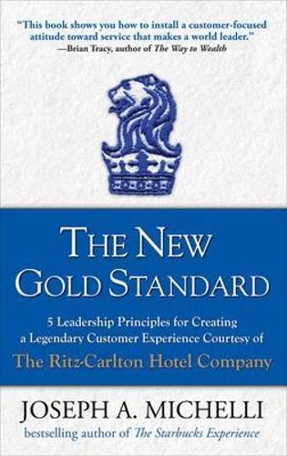 The New Gold Standard: 5 Leadership Principles for Creating a Legendary Customer Experience Courtesy of the Ritz-Carlton Hotel Company (Hardback)