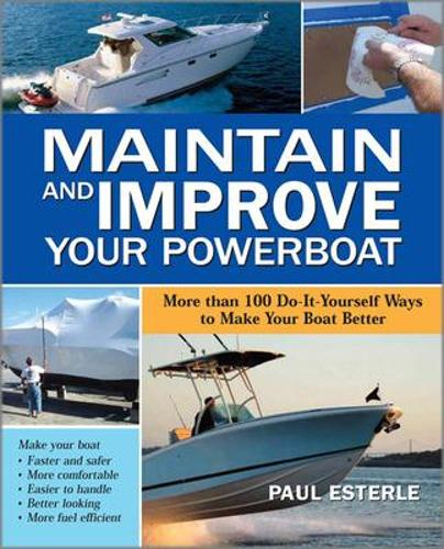 Maintain and Improve Your Powerboat: 100 Ways to Make Your Boat Better (Paperback)
