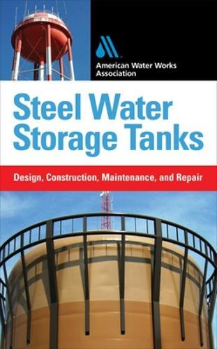 Steel Water Storage Tanks: Design, Construction, Maintenance, and Repair (Hardback)