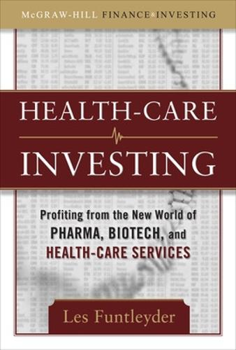 Healthcare Investing: Profiting from the New World of Pharma, Biotech, and Health Care Services (Hardback)