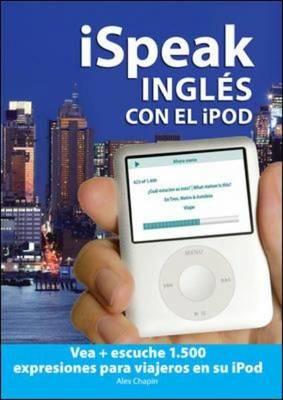 ISpeak Ingles Con El IPod: Vea + Escuche 1.500 Expresiones Para Viajeros En Su IPod - ISpeak Audio Series