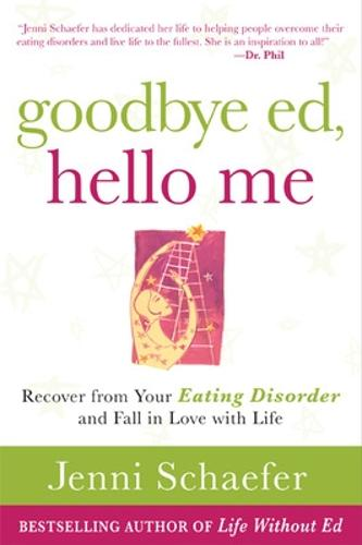 Goodbye Ed, Hello Me: Recover from Your Eating Disorder and Fall in Love with Life (Paperback)
