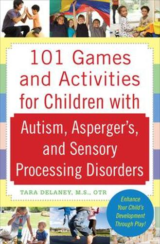 101 Games and Activities for Children With Autism, Asperger's and Sensory Processing Disorders (Paperback)