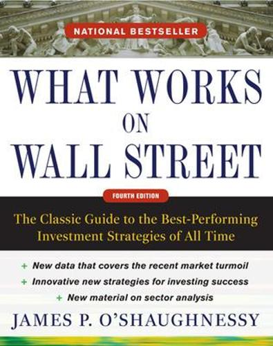 What Works on Wall Street, Fourth Edition: The Classic Guide to the Best-Performing Investment Strategies of All Time (Hardback)