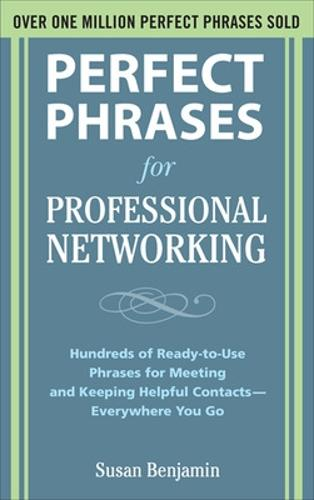 Perfect Phrases for Professional Networking: Hundreds of Ready-to-Use Phrases for Meeting and Keeping Helpful Contacts - Everywhere You Go - Perfect Phrases Series (Paperback)