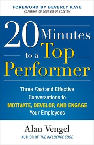 20 Minutes to a Top Performer: Three Fast and Effective Conversations to Motivate, Develop, and Engage Your Employees (Hardback)