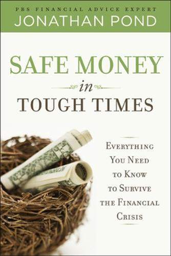 Safe Money in Tough Times: Everything You Need to Know to Survive the Financial Crisis (Hardback)