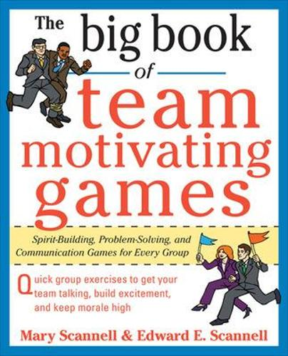 The Big Book of Team-Motivating Games: Spirit-Building, Problem-Solving and Communication Games for Every Group - Big Book Series (Paperback)