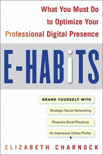 E-Habits: What You Must Do to Optimize Your Professional Digital Presence (Hardback)