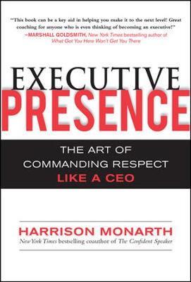 Executive Presence: The Art of Commanding Respect Like a CEO (Hardback)