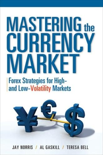 Mastering the Currency Market: Forex Strategies for High and Low Volatility Markets (Hardback)