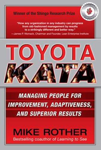 Toyota Kata: Managing People for Improvement, Adaptiveness and Superior Results (Hardback)