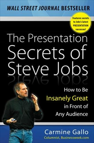 The Presentation Secrets of Steve Jobs: How to Be Insanely Great in Front of Any Audience (Hardback)
