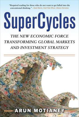 SuperCycles: The New Economic Force Transforming Global Markets and Investment Strategy (Hardback)