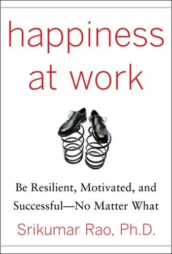 Happiness at Work: Be Resilient, Motivated, and Successful - No Matter What (Hardback)