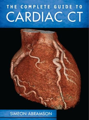 The Complete Guide to Cardiac CT (Hardback)