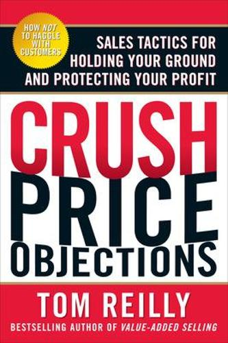 Crush Price Objections: Sales Tactics for Holding Your Ground and Protecting Your Profit (Paperback)