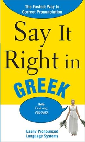 Say it Right in Greek: The Fastest Way to Correct Pronunciation (Paperback)