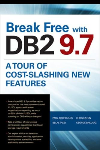 Break Free with DB2 9.7: A Tour of Cost-Slashing New Features (Paperback)