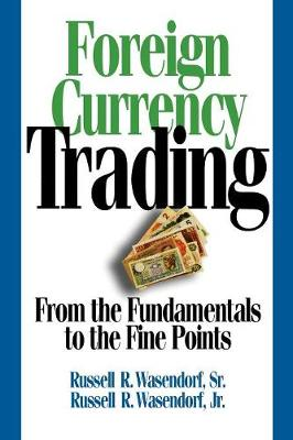 Foreign Currency Trading: From the Fundamentals to the Fine Points (Paperback)