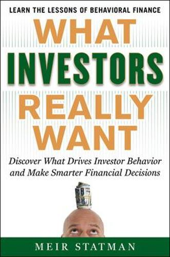 What Investors Really Want: What Investors Really Want: Know What Drives Investor Behavior and Make Smarter Financial Decisions (Hardback)