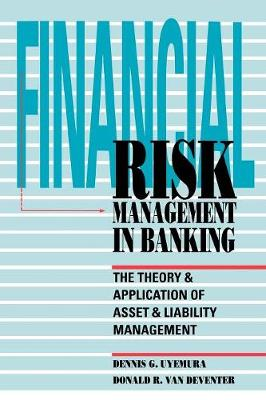 Financial Risk Management in Banking: The Theory and Application of Asset and Liability Management (Paperback)