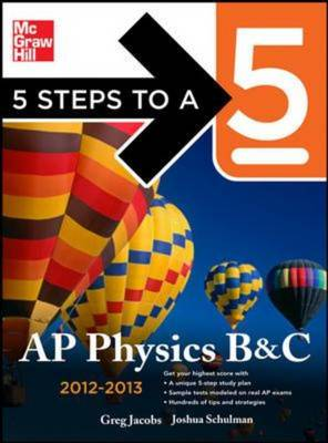 5 Steps to a 5 AP Physics B&C 2012-2013 - 5 Steps to a 5 on the Advanced Placement Examinations (Paperback)