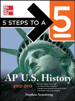 5 Steps to a 5 AP US History 2012-2013 - 5 Steps to a 5 on the Advanced Placement Examinations (Paperback)