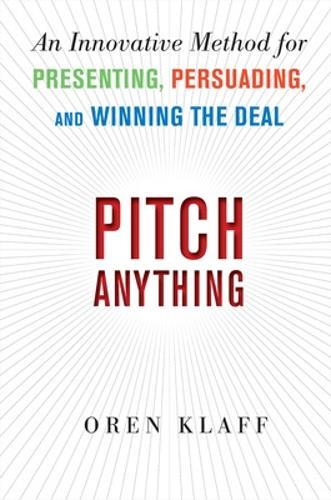Pitch Anything: An Innovative Method for Presenting, Persuading, and Winning the Deal (Hardback)