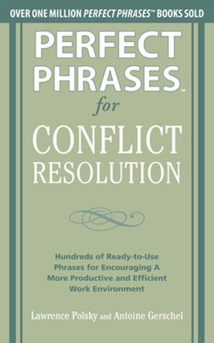 Perfect Phrases for Conflict Resolution: Hundreds of Ready-to-Use Phrases for Encouraging a More Productive and Efficient Work Environment - Perfect Phrases Series (Paperback)