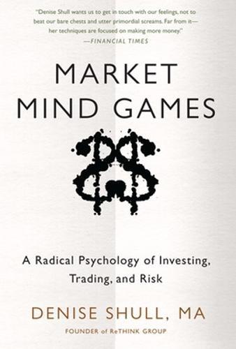 Market Mind Games: A Radical Psychology of Investing, Trading and Risk (Hardback)