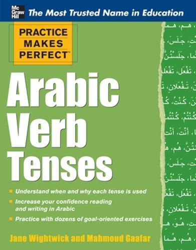 Practice Makes Perfect Arabic Verb Tenses - Practice Makes Perfect Series (Paperback)